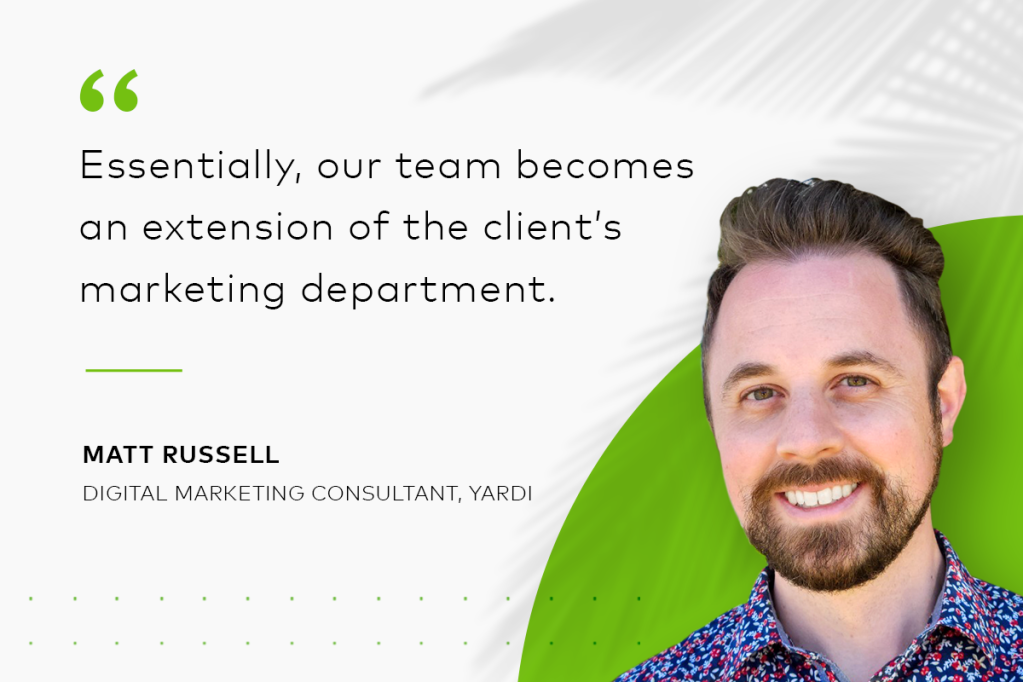 """""""Essentially, our team becomes an extension of the client's marketing department."""" Quote by Matt Russell, marketing website consultant, Yardi"""